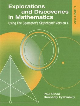 Explorations and Discoveries in Mathematics, Volume 1, Using the Geometer's Sketchpad Version 4 - Cinco Paul
