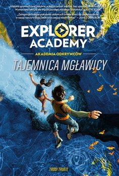 Explorer Academy: Akademia odkrywców. Tajemnica mgławicy-Trueit Trudi