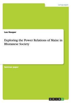 Exploring the Power Relations of Maize in Bhutanese Society - Hooper Lee
