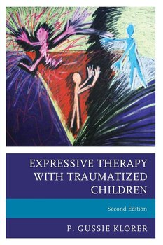 Expressive Therapy with Traumatized Children - Klorer P Gussie