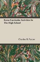Extra-Curricular Activities in the High School-Foster Charles R.