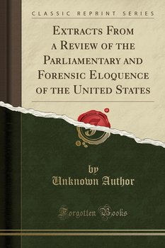 Extracts From a Review of the Parliamentary and Forensic Eloquence of the United States (Classic Reprint) - Author Unknown