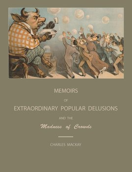 Extraordinary Popular Delusions and the Madness of Crowds-Mackay Charles