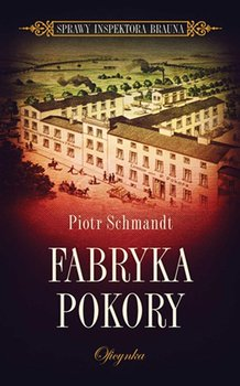 Fabryka Pokory-Schmandt Piotr
