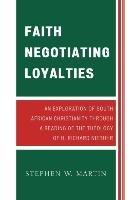 Faith Negotiating Loyalties-Martin Stephen W.