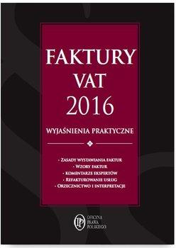 Faktury VAT 2016. Wyjaśnienia praktyczne                      (ebook)