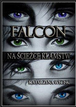 Falcon. Na ścieżce kłamstw-Wycisk Katarzyna