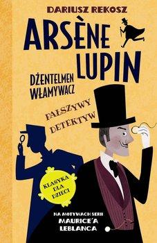 Fałszywy detektyw. Arsène Lupin dżentelmen włamywacz. Tom 2 -Leblanc Maurice, Rekosz Dariusz