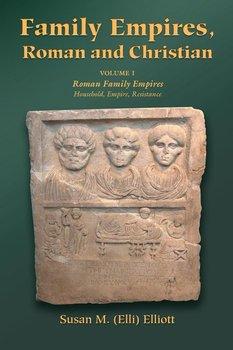 Family Empires, Roman and Christian-Elliott Susan M. (Elli)