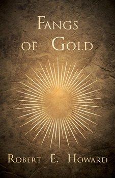 Fangs of Gold-Howard Robert E.