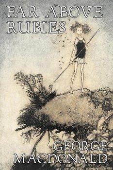 Far Above Rubies by George Macdonald, Fiction, Classics, Action & Adventure-Macdonald George