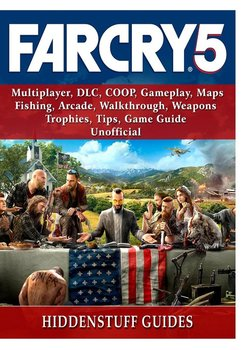 Far Cry 5, Multiplayer, DLC, COOP, Gameplay, Maps, Fishing, Arcade, Walkthrough, Weapons, Trophies, Tips, Game Guide Unofficial-Guides Hiddenstuff