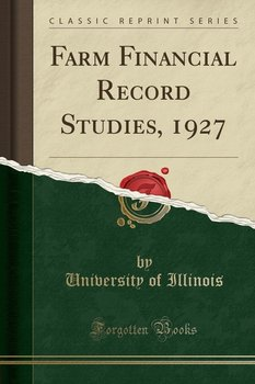 Farm Financial Record Studies, 1927 (Classic Reprint)-Illinois University Of