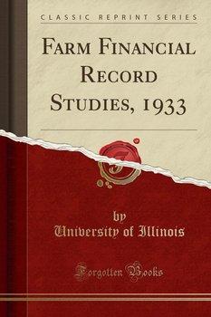 Farm Financial Record Studies, 1933 (Classic Reprint)-Illinois University Of