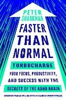 Faster Than Normal: Turbocharge Your Focus, Productivity, and Success with the Secrets of the ADHD Brain - Shankman Peter