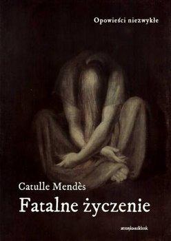 Fatalne życzenie-Mendes Catulle