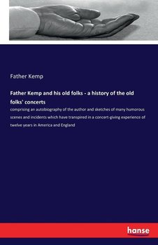 Father Kemp and his old folks - a history of the old folks' concerts-Kemp Father