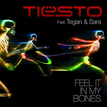 Feel It In My Bones - Tiësto feat.Tegan and Sara