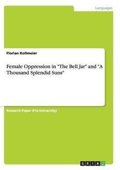 "Female Oppression in ""The Bell Jar"" and ""A Thousand Splendid Suns""-Kollmeier Florian"