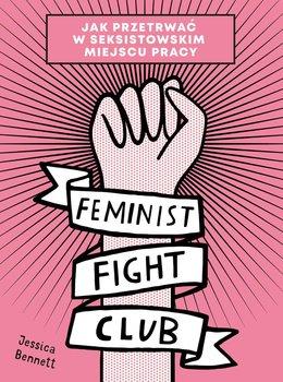 Feminist Fight Club. Jak przetrwać w seksistowskim miejscu pracy-Bennett Jessica