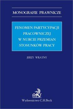 Fenomen partycypacji pracowniczej w nurcie przemian stosunków pracy-Wratny Jerzy