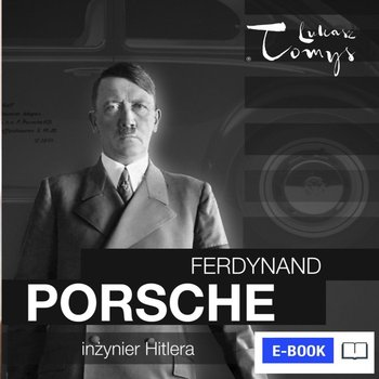 Ferdynand Porsche. Inżynier Hitlera i jego następcy-Pawlak Renata, Balińska Monika