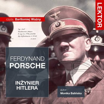 Ferdynand Porsche. Inżynier Hitlera-Balińska Monika