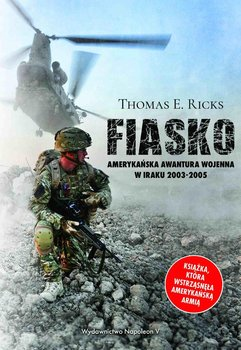 Fiasko. Amerykańska awantura wojenna w Iraku 2003-2005-Ricks Thomas E.