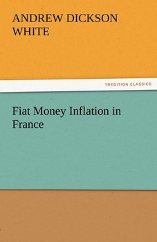 Fiat Money Inflation in France-White Andrew Dickson