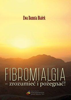 Fibromialgia - zrozumieć i pożegnać!-Białek Ewa Danuta