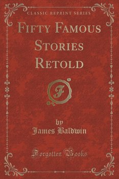 Fifty Famous Stories Retold (Classic Reprint) - Baldwin James
