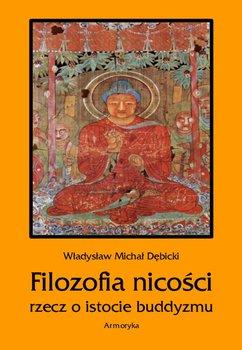 Filozofia nicości. Rzecz o istocie buddyzmu-Dębicki Władysław Michał