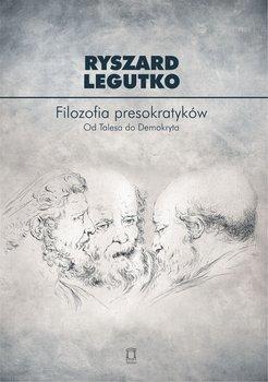 Filozofia presokratyków. Od Talesa do Demokryta-Legutko Ryszard