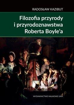 Filozofia przyrody i przyrodoznawstwa Roberta Boyle'a-Kazibut Radosław