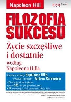 Filozofia sukcesu. Życie szczęśliwe i dostatnie według Napoleona Hilla-Hill Napoleon