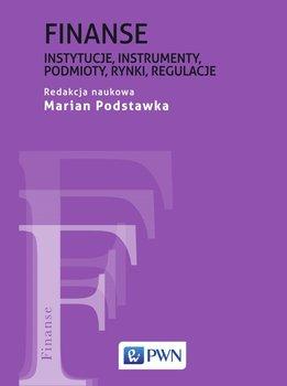 Finanse. Instytucje, instrumenty, podmioty, rynki, regulacje                      (ebook)