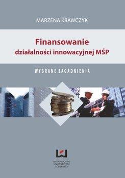 Finansowanie działalności innowacyjnej MŚP. Wybrane zagadnienia                      (ebook)