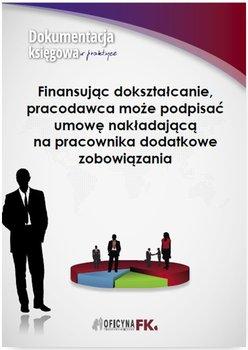 Finansując dokształcanie, pracodawca może podpisać umowę nakładającą na pracownika dodatkowe zobowiązania-Trzpioła Katarzyna