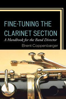 Fine-Tuning the Clarinet Section-Coppenbarger Dr Brent