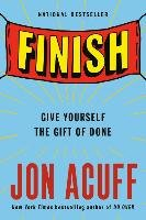 Finish: Give Yourself the Gift of Done-Acuff Jon