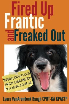Fired Up, Frantic, and Freaked Out - Baugh Laura Vanarendonk