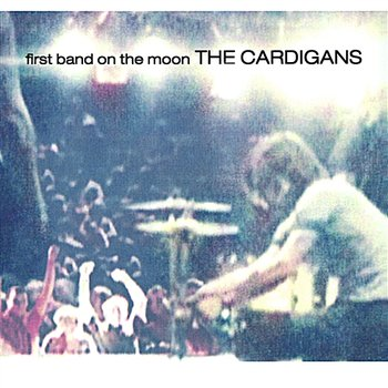 First Band On The Moon-The Cardigans