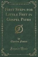 First Steps for Little Feet in Gospel Paths (Classic Reprint)-Foster Charles