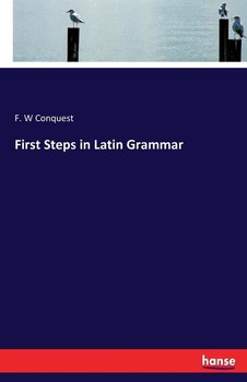 First Steps in Latin Grammar-Conquest F. W