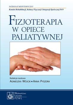 Fizjoterapia w opiece paliatywnej-Wójcik Agnieszka, Pyszora Anna