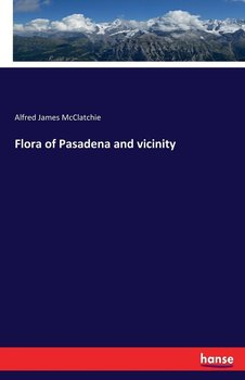 Flora of Pasadena and vicinity-Mcclatchie Alfred James