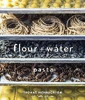Flour + Water: Pasta-Mcnaughton Thomas, Lucchesi Paolo