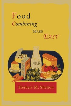 Food Combining Made Easy - Shelton Herbert M.