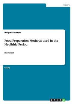 Food Preparation Methods used in the Neolithic Period-Skorupa Holger