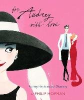 For Audrey with Love: Audrey Hepburn and Givenchy-Hopman Philip